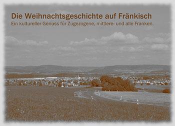 Die Weihnachtsgeschichte auf Fränkisch - Ein kultureller Genuss für Zugezogene, mittlere- und alle Franken am 7. Dezember